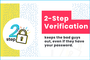 2-step verification keeps the bad guys out even if they have your password.