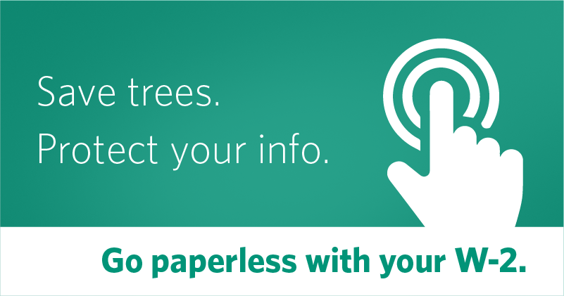 Save Trees. Protect Your Info. Go paperless with your W-2.